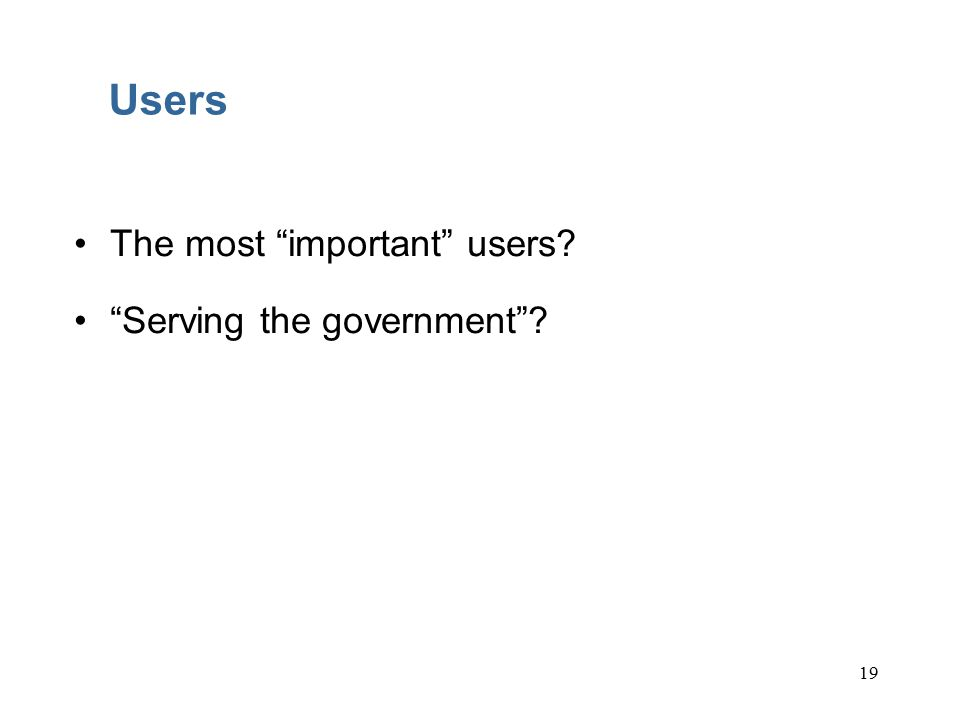 19 Users The most important users Serving the government