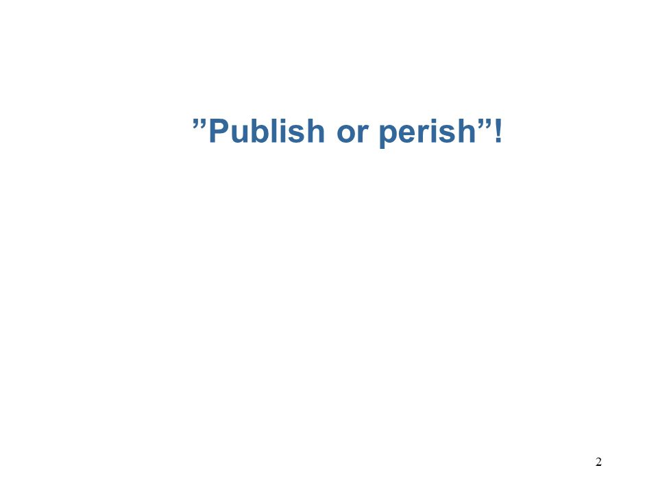 2 Publish or perish !