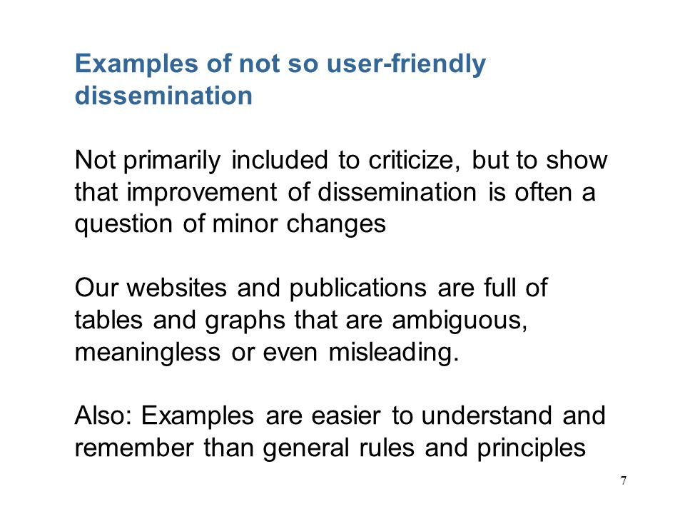 7 Examples of not so user-friendly dissemination Not primarily included to criticize, but to show that improvement of dissemination is often a question of minor changes Our websites and publications are full of tables and graphs that are ambiguous, meaningless or even misleading.