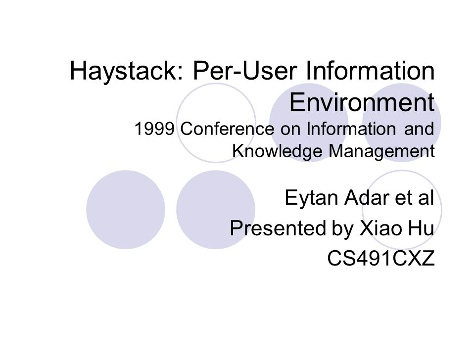 Outline What is Haystack Haystack and IR Data Model System Architecture Data Gathering Problems