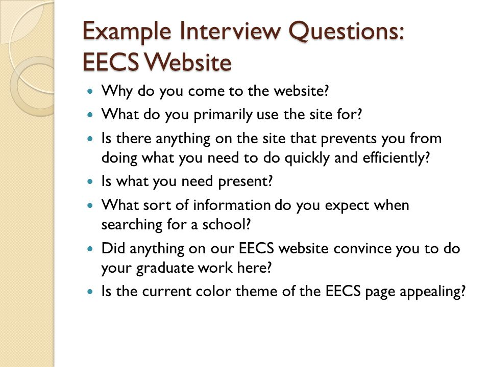 Example Interview Questions: EECS Website Why do you come to the website? What do you primarily use the site for? Is there anything on the site that p