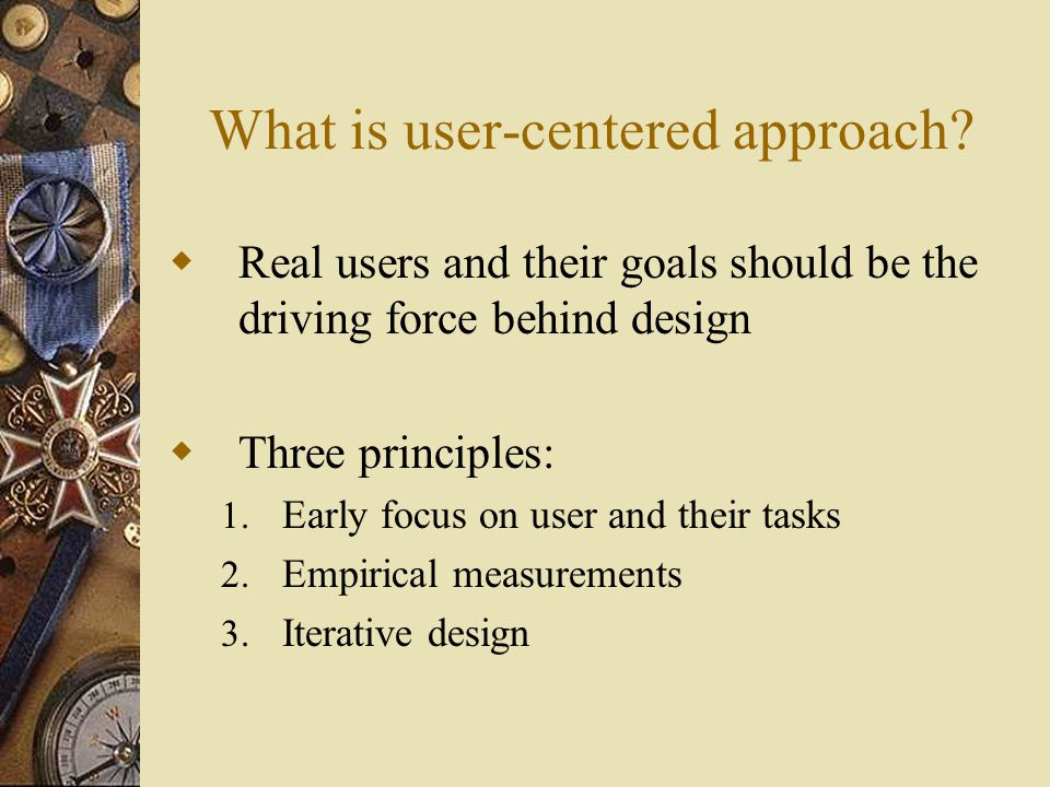 Early focus on user  Five principles that expand on this: 1.