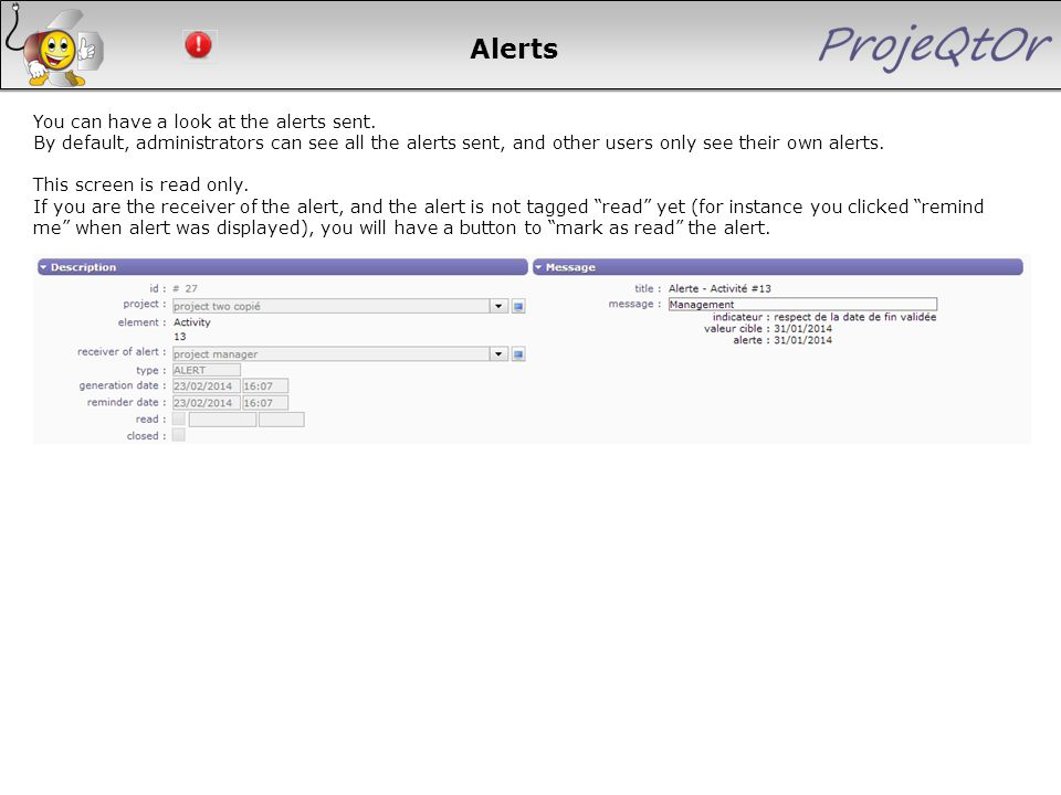 Alerts You can have a look at the alerts sent. By default, administrators can see all the alerts sent, and other users only see their own alerts. This