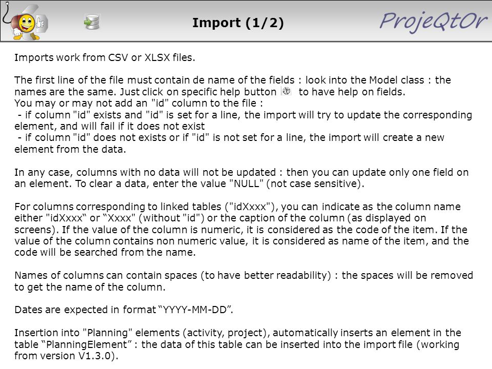 Import (1/2) Imports work from CSV or XLSX files. The first line of the file must contain de name of the fields : look into the Model class : the name