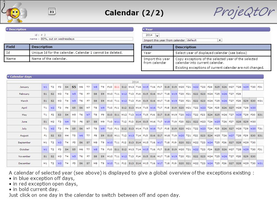 Calendar (2/2) A calendar of selected year (see above) is displayed to give a global overview of the exceptions existing : in blue exception off days,