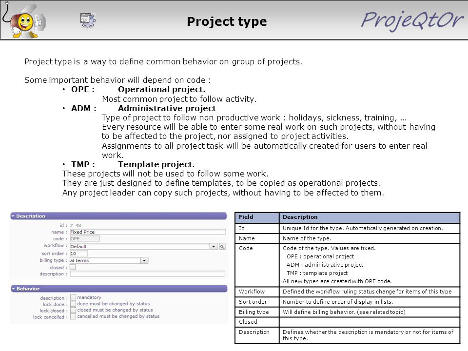 Project type Project type is a way to define common behavior on group of projects. Some important behavior will depend on code : OPE :Operational proj