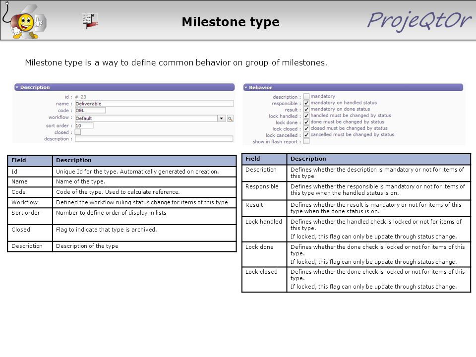 Milestone type Milestone type is a way to define common behavior on group of milestones. FieldDescription IdUnique Id for the type. Automatically gene