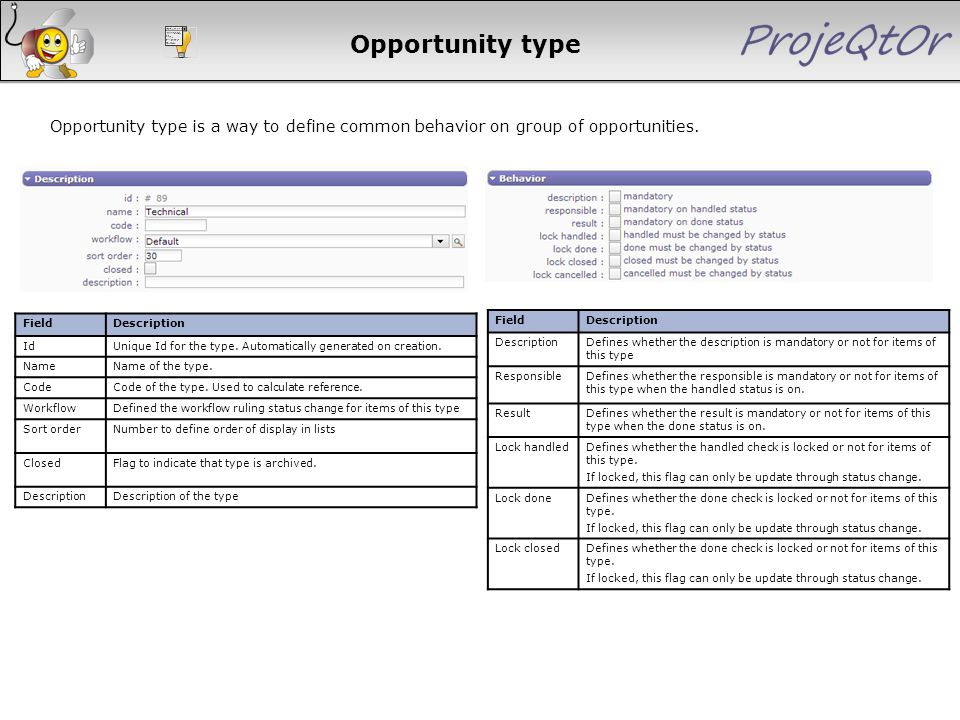 Opportunity type Opportunity type is a way to define common behavior on group of opportunities. FieldDescription IdUnique Id for the type. Automatical