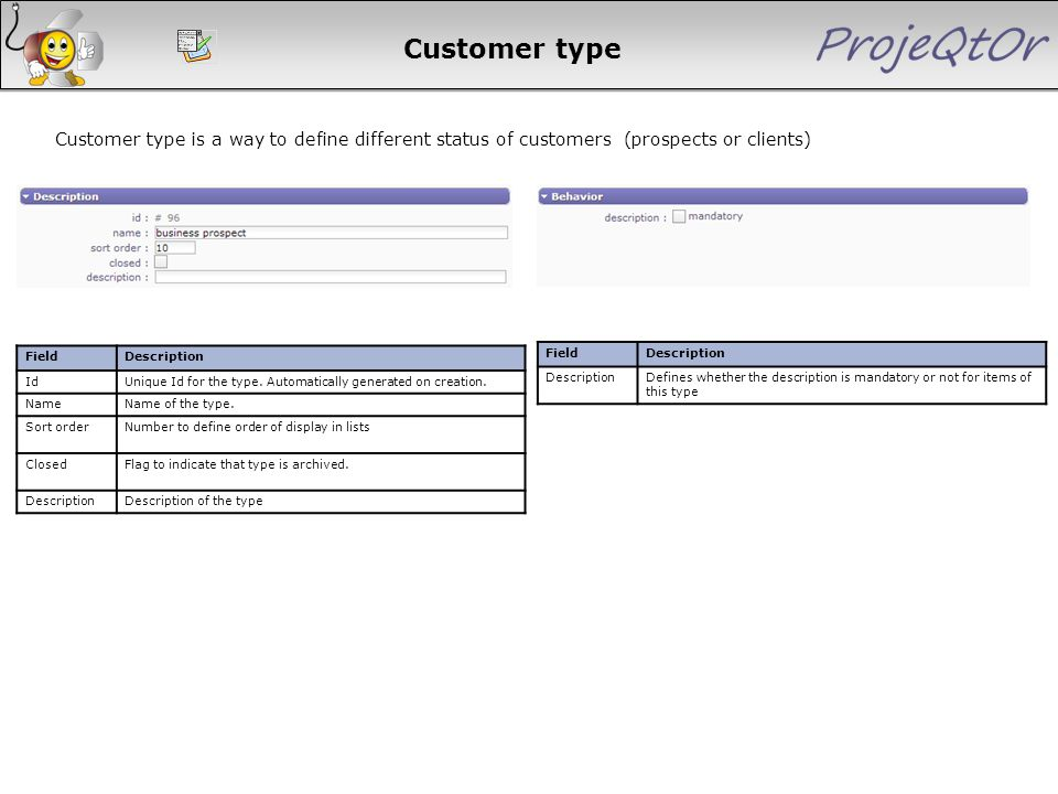 Customer type Customer type is a way to define different status of customers (prospects or clients) FieldDescription IdUnique Id for the type. Automat