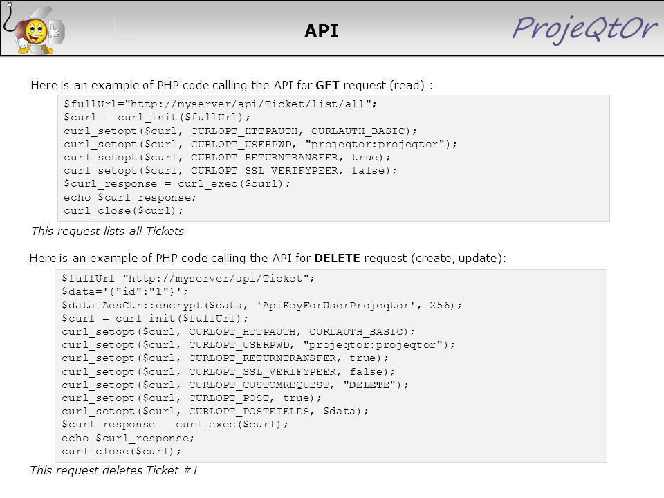 API Here is an example of PHP code calling the API for GET request (read) : This request lists all Tickets $fullUrl=