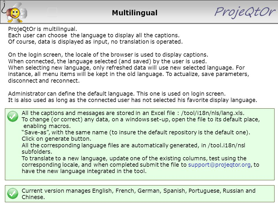 Multilingual ProjeQtOr is multilingual. Each user can choose the language to display all the captions. Of course, data is displayed as input, no trans