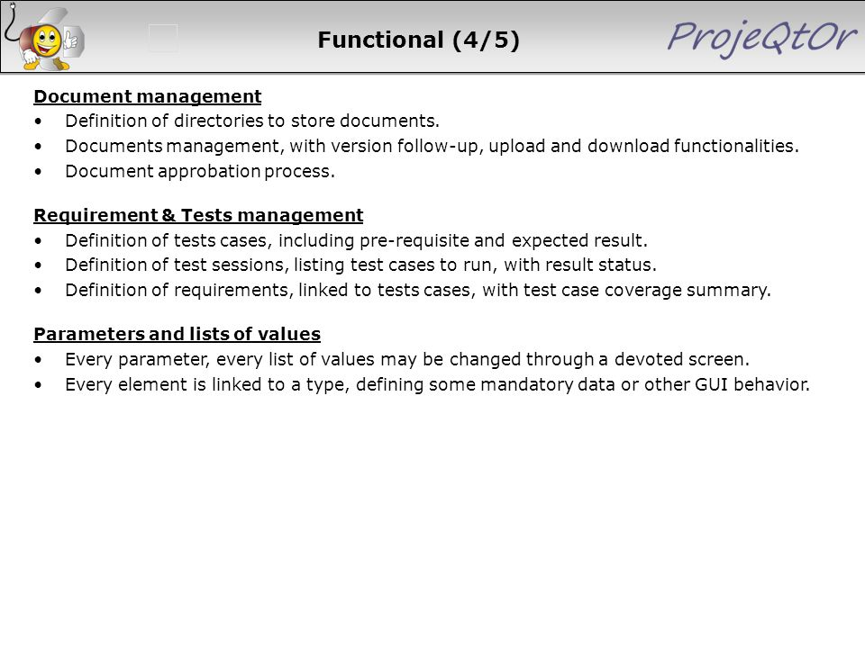 Functional (4/5) Document management Definition of directories to store documents. Documents management, with version follow-up, upload and download f
