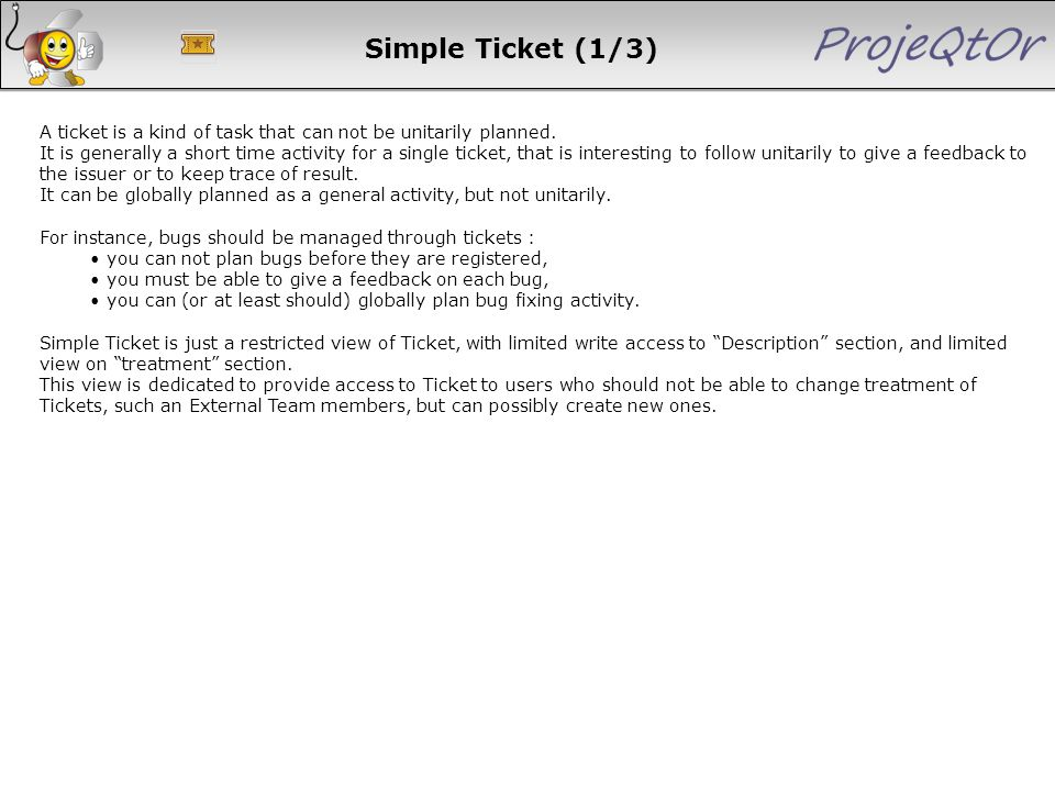 Simple Ticket (1/3) A ticket is a kind of task that can not be unitarily planned. It is generally a short time activity for a single ticket, that is i