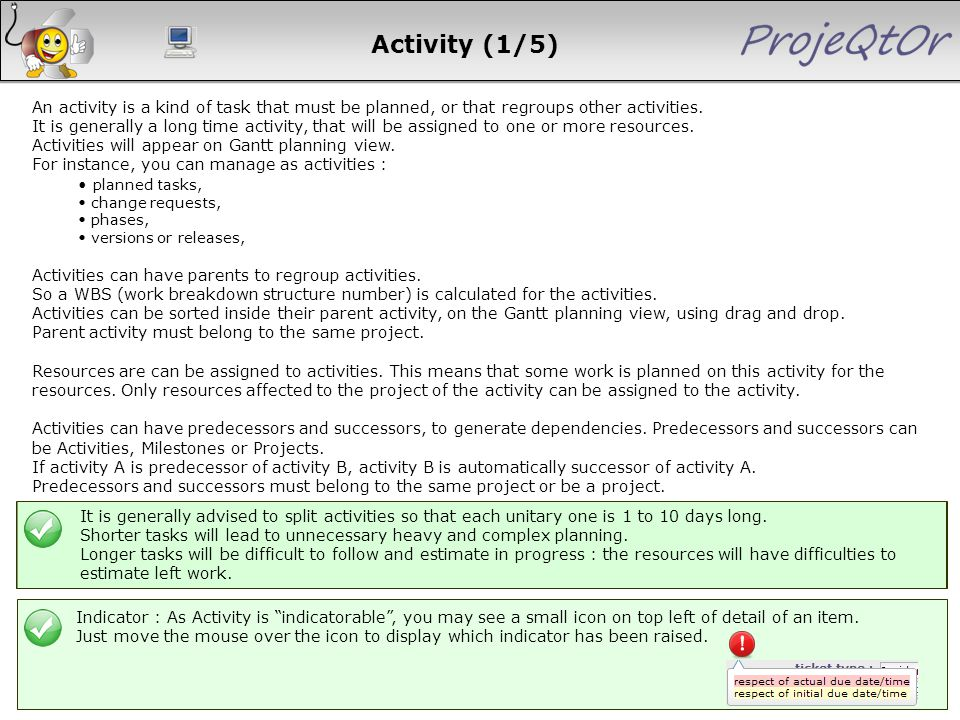 Activity (1/5) An activity is a kind of task that must be planned, or that regroups other activities. It is generally a long time activity, that will
