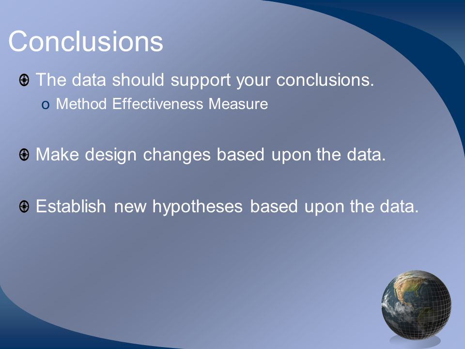 Conclusions The data should support your conclusions.