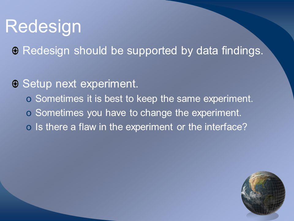 Redesign Redesign should be supported by data findings.