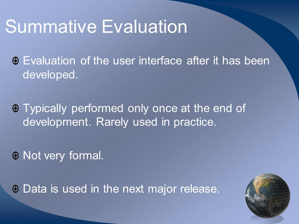 Summative Evaluation Evaluation of the user interface after it has been developed.
