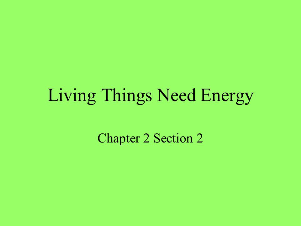 Living Things Need Energy Chapter 2 Section 2