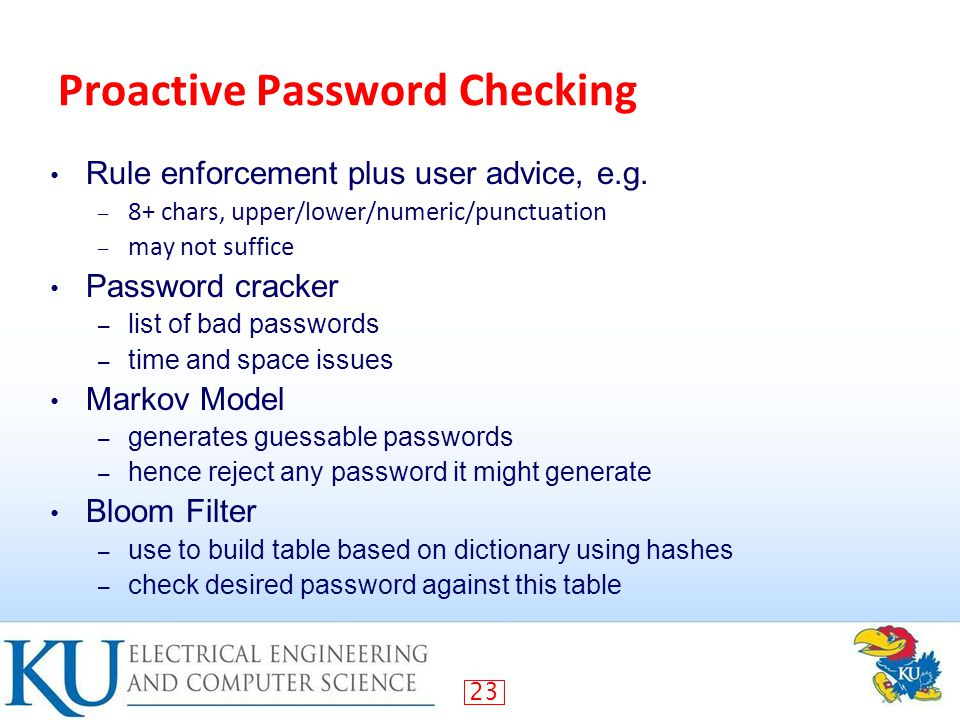 23 Proactive Password Checking Rule enforcement plus user advice, e.g.
