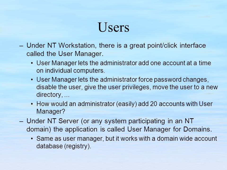 Users –Under NT Workstation, there is a great point/click interface called the User Manager.