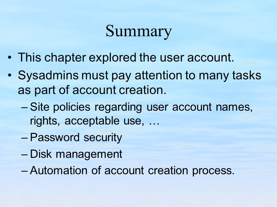 Summary This chapter explored the user account.