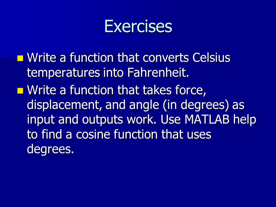 Exercises Write a function that converts Celsius temperatures into Fahrenheit.