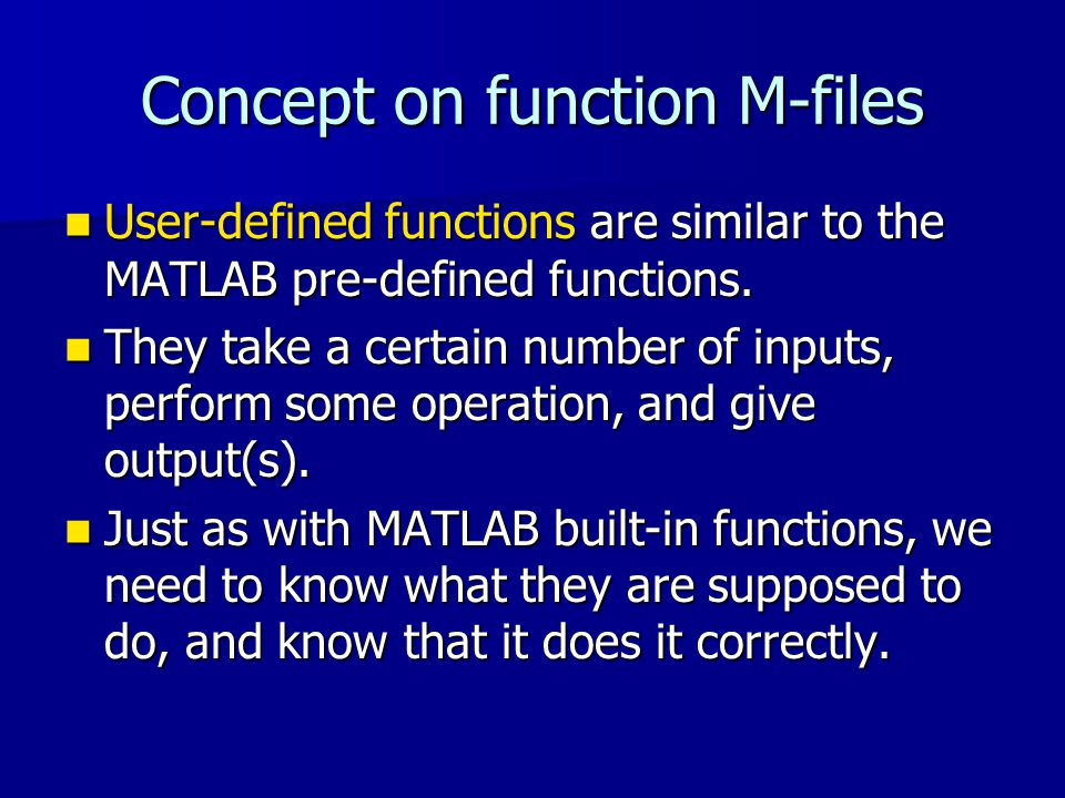 Concept on function M-files User-defined functions are similar to the MATLAB pre-defined functions.