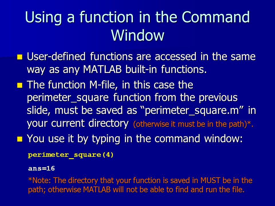 Using a function in the Command Window User-defined functions are accessed in the same way as any MATLAB built-in functions.