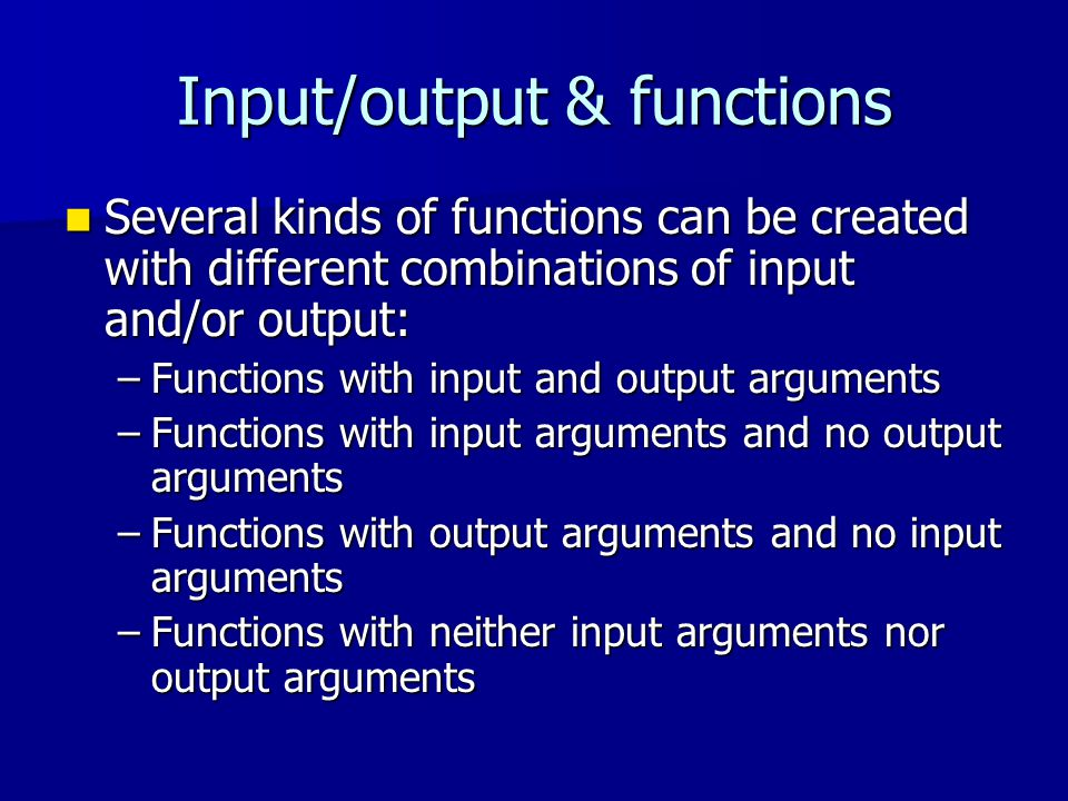 Summary Function concept and syntax Function concept and syntax Different kinds of functions Different kinds of functions –Functions with input and output –Functions with input only –Functions with output only –Functions with no input or output