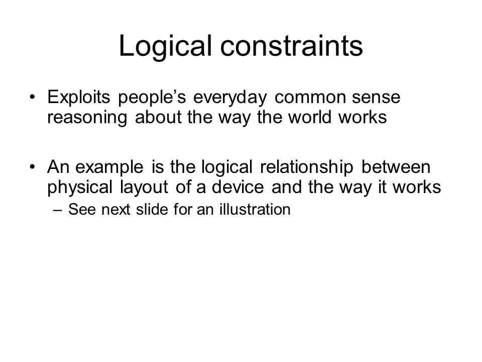 Logical constraints Exploits people's everyday common sense reasoning about the way the world works An example is the logical relationship between phy