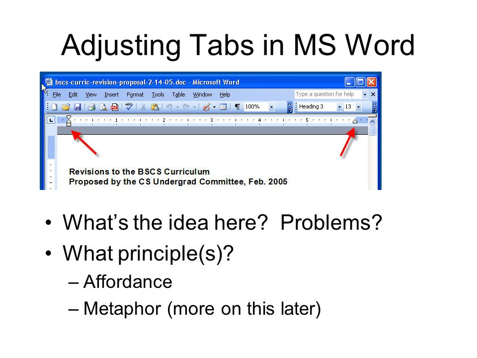 Adjusting Tabs in MS Word What's the idea here? Problems? What principle(s)? –Affordance –Metaphor (more on this later)