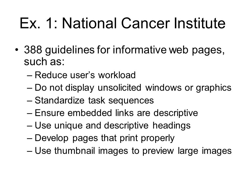 Ex. 1: National Cancer Institute 388 guidelines for informative web pages, such as: –Reduce user's workload –Do not display unsolicited windows or gra