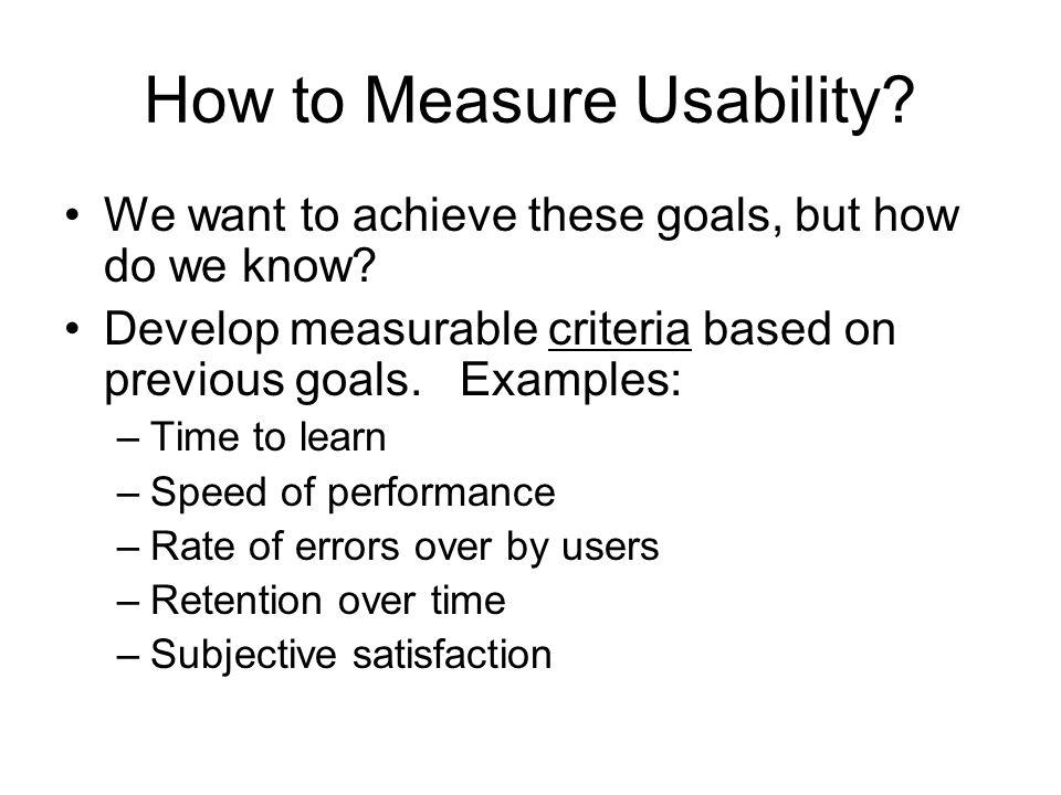User experience goals –Satisfying- rewarding –Fun- support creativity –Enjoyable- emotionally fulfilling –Entertaining…and more –Helpful –Motivating –Aesthetically pleasing