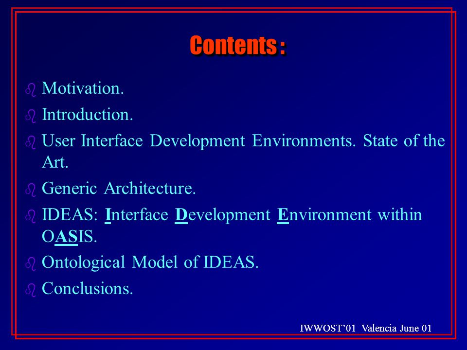 IWWOST'01 Valencia June 01 The development process Abstract Model Abstract Specification Design Model Desing Specification traceability reification Methodological ApproachFormal Support (Oasis)