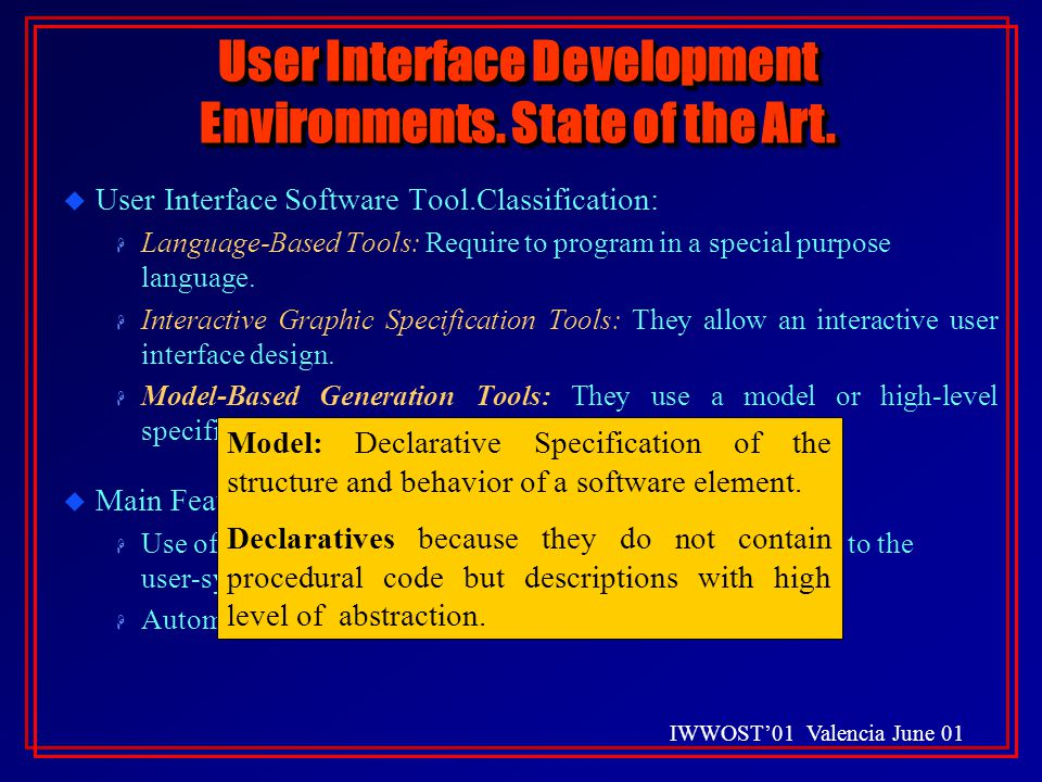 IWWOST'01 Valencia June 01 User Interface Development Environments. State of the Art. u User Interface Software Tool.Classification: H Language-Based