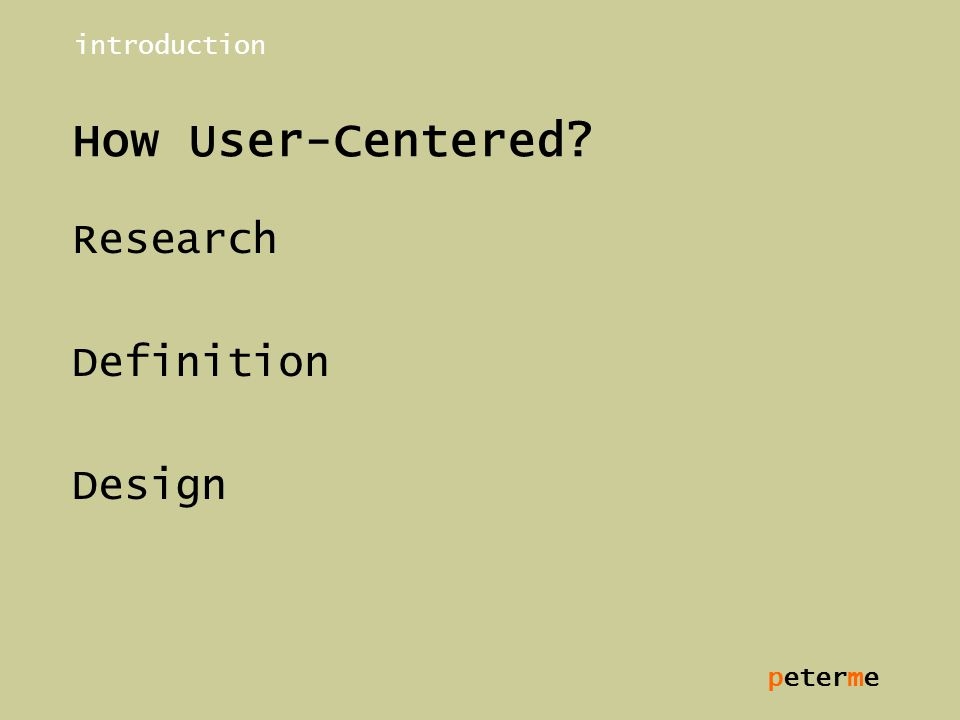 peterme How User-Centered? Research Definition Design introduction