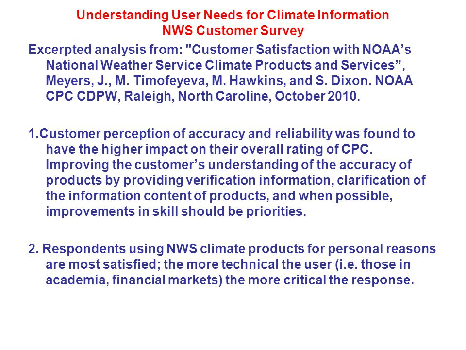 Understanding User Needs for Climate Information NWS Customer Survey Excerpted analysis from: Customer Satisfaction with NOAA's National Weather Service Climate Products and Services , Meyers, J., M.
