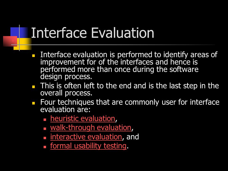 Interface Evaluation Interface evaluation is performed to identify areas of improvement for of the interfaces and hence is performed more than once du