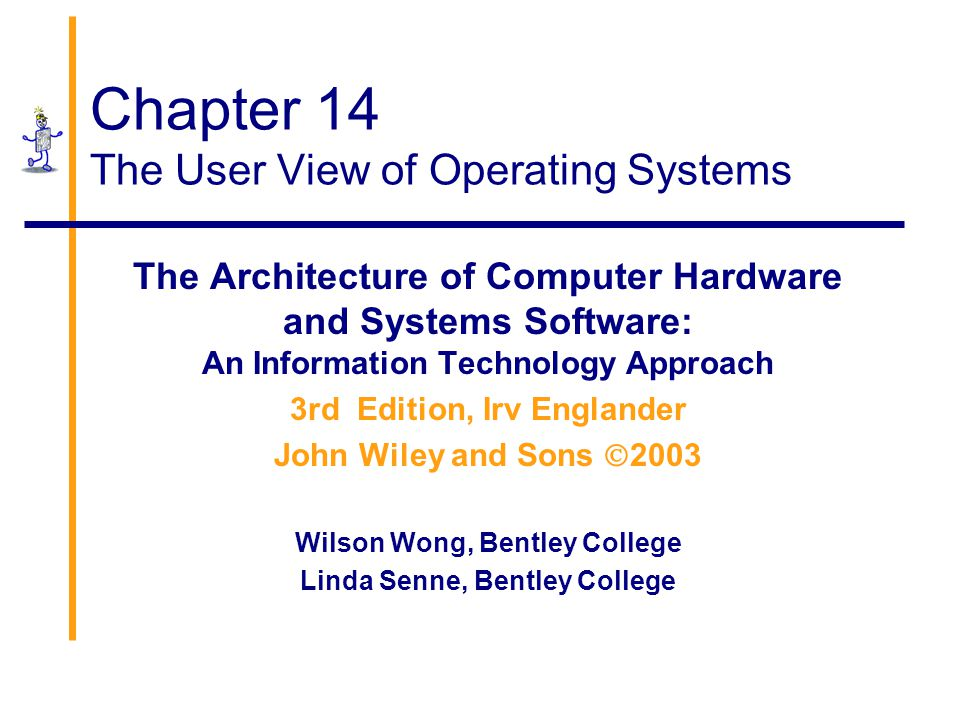 Chapter 14 The User View of Operating Systems The Architecture of Computer Hardware and Systems Software: An Information Technology Approach 3rd Editi
