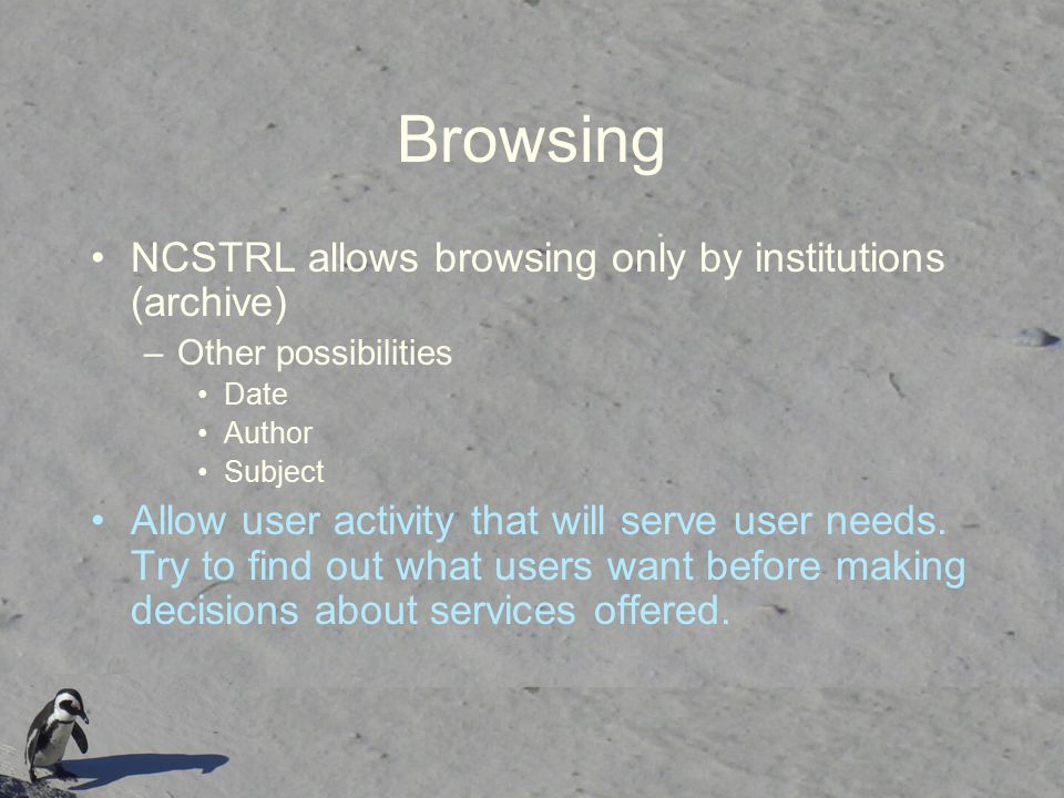 Browsing NCSTRL allows browsing only by institutions (archive) –Other possibilities Date Author Subject Allow user activity that will serve user needs.