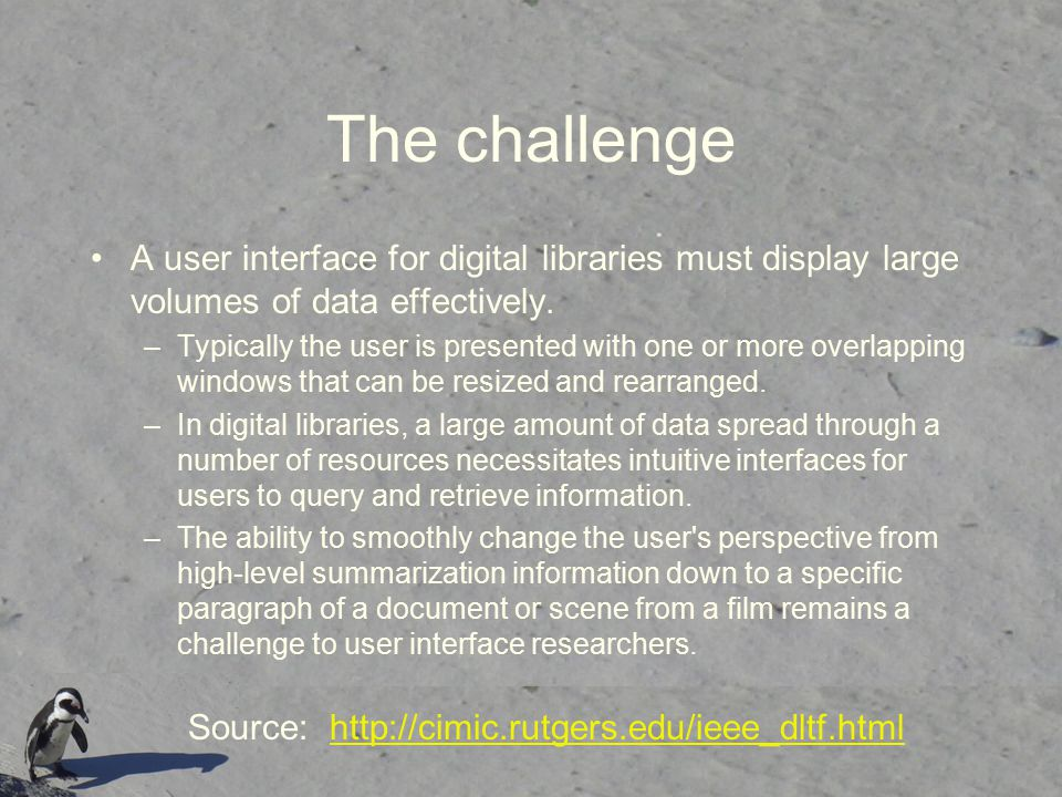 The challenge A user interface for digital libraries must display large volumes of data effectively.