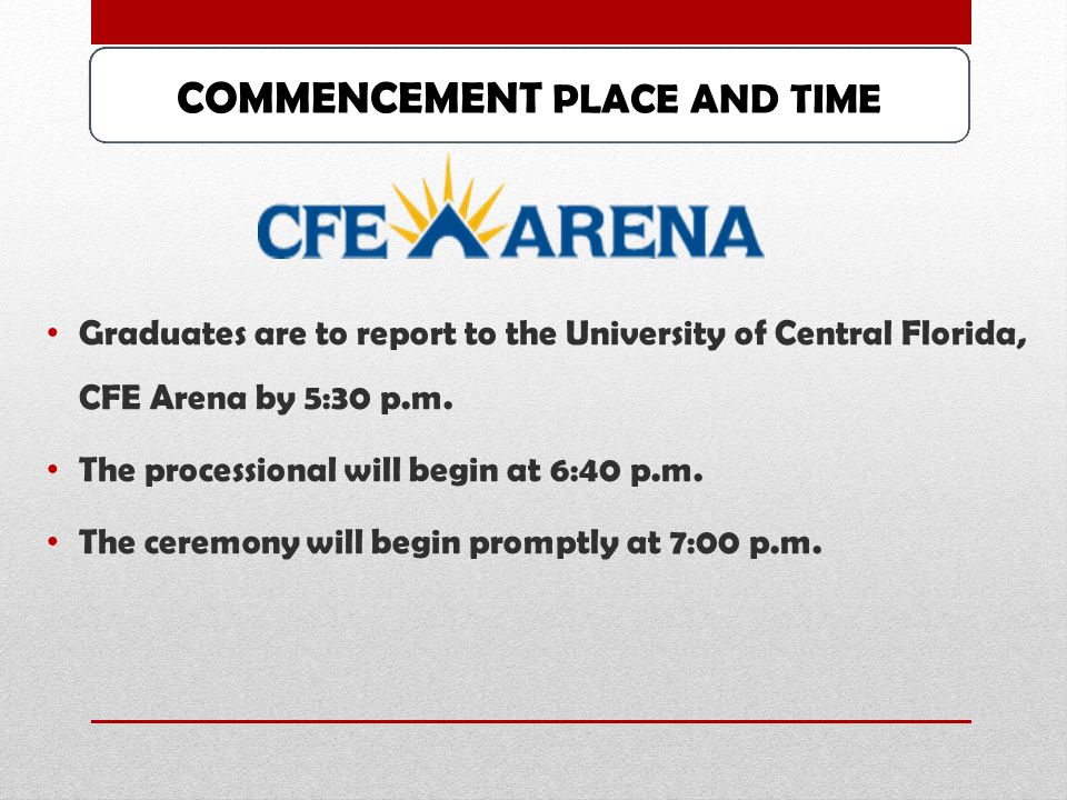 Commencement Information Overview Ceremony location and start time Line up and marching instructions Attire Placement and Pictures Name recognition
