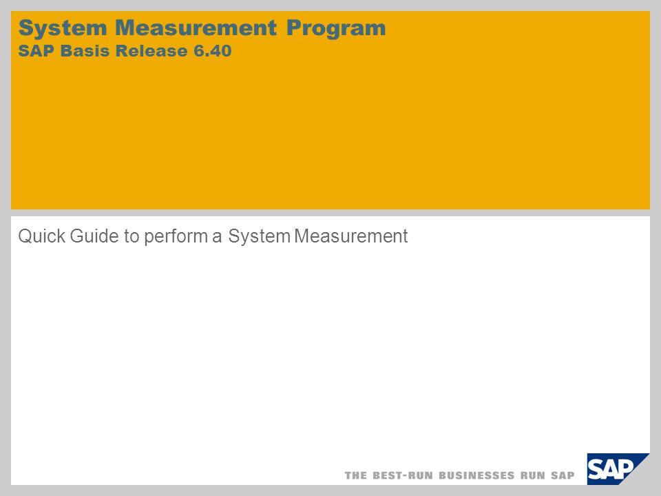 System Measurement Program SAP Basis Release 6.40 Quick Guide to perform a System Measurement
