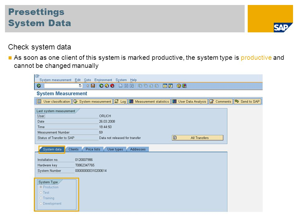 Presettings System Data Check system data As soon as one client of this system is marked productive, the system type is productive and cannot be chang
