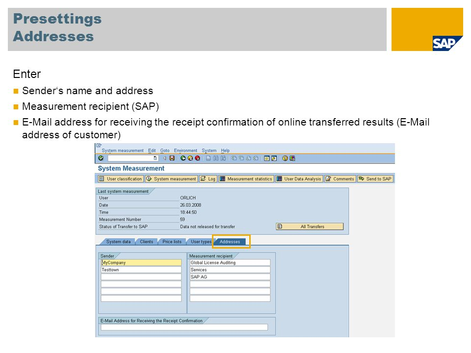 Presettings Addresses Enter Sender's name and address Measurement recipient (SAP) E-Mail address for receiving the receipt confirmation of online tran