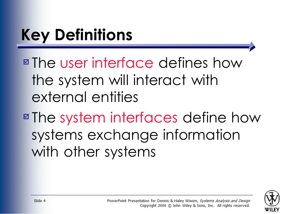 PowerPoint Presentation for Dennis & Haley Wixom, Systems Analysis and Design Copyright 2000 © John Wiley & Sons, Inc. All rights reserved. Slide 4 Ke
