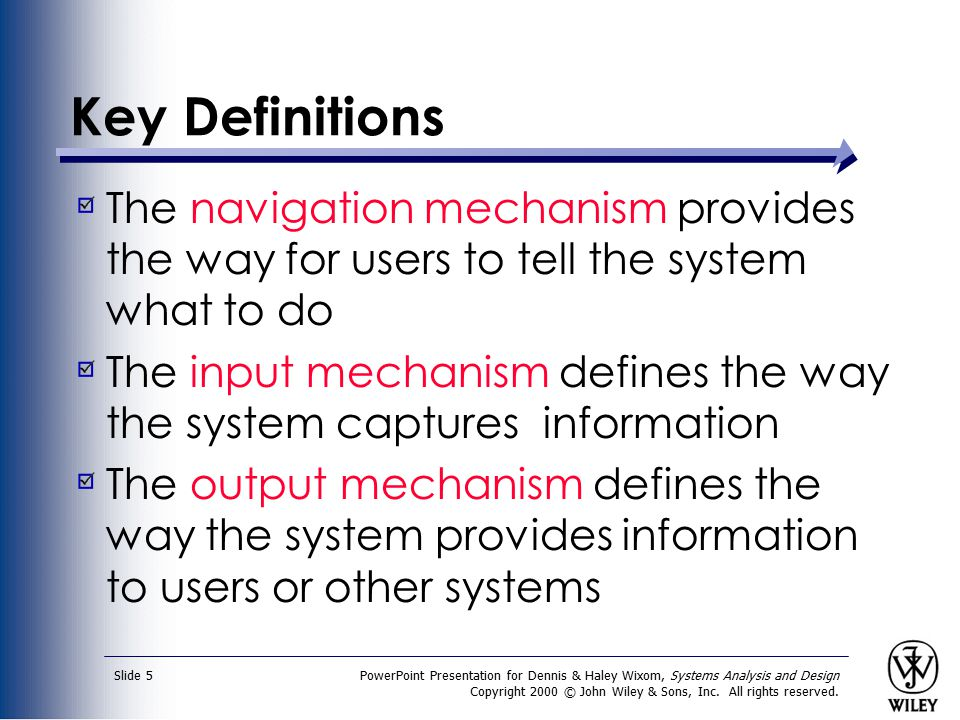 PowerPoint Presentation for Dennis & Haley Wixom, Systems Analysis and Design Copyright 2000 © John Wiley & Sons, Inc. All rights reserved. Slide 5 Ke