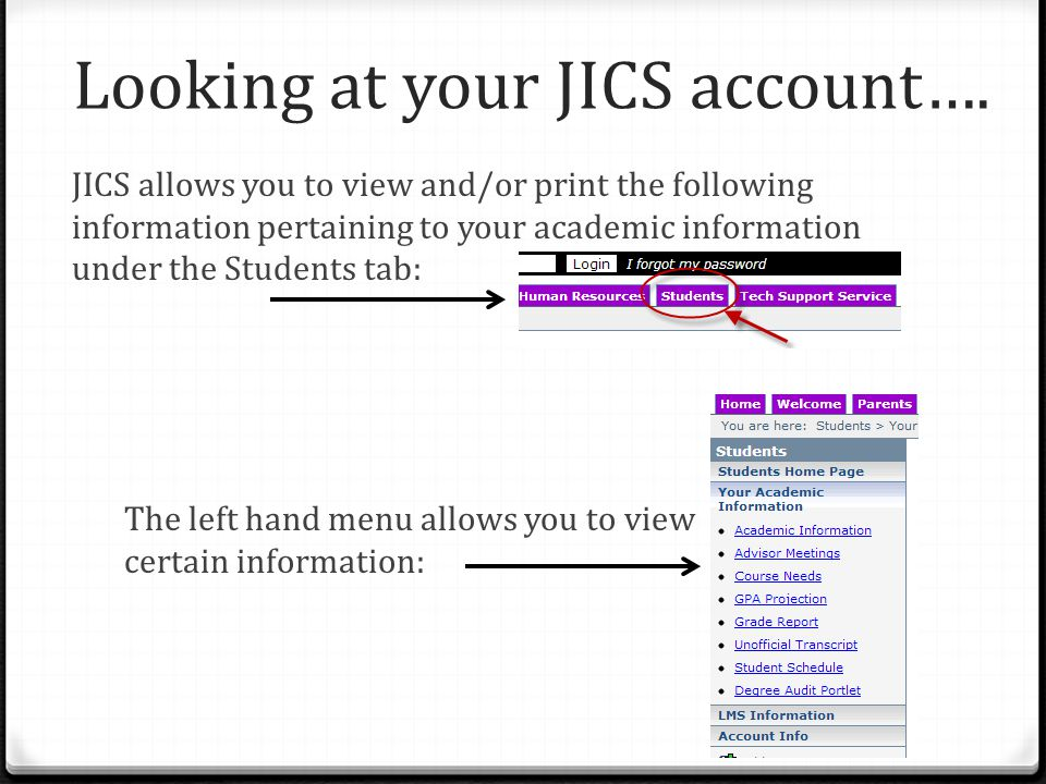 Looking at your JICS account…. JICS allows you to view and/or print the following information pertaining to your academic information under the Studen