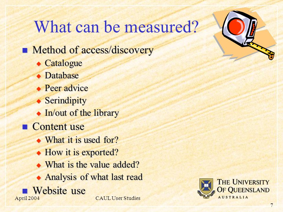 April 2004CAUL User Studies 7 What can be measured.