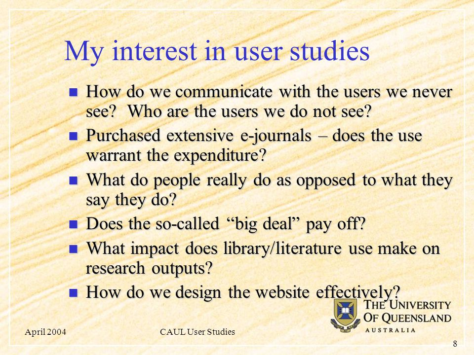 April 2004CAUL User Studies 8 My interest in user studies How do we communicate with the users we never see.